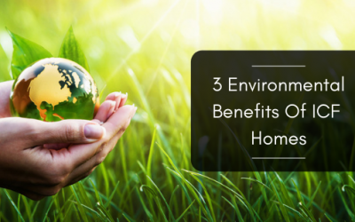 3 Environmental Benefits Of ICF Homes